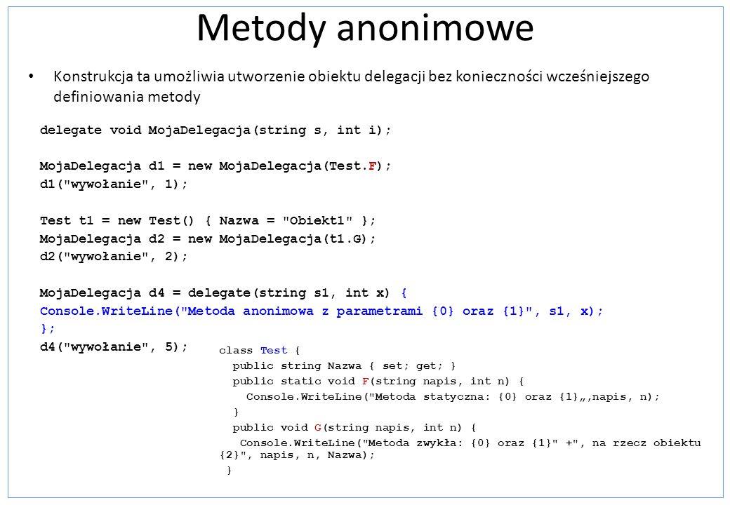 Metody anonimowe Konstrukcja ta umożliwia utworzenie obiektu delegacji bez konieczności wcześniejszego definiowania metody delegate void MojaDelegacja