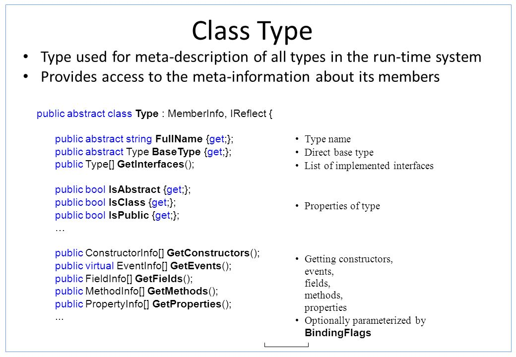 Class Type Type used for meta-description of all types in the run-time system Provides access to the meta-information about its members public abstrac