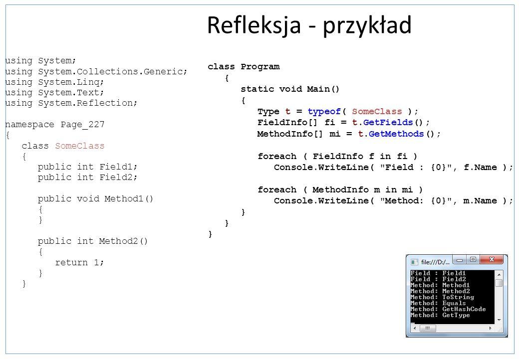 Refleksja - przykład using System; using System.Collections.Generic; using System.Linq; using System.Text; using System.Reflection; namespace Page_227
