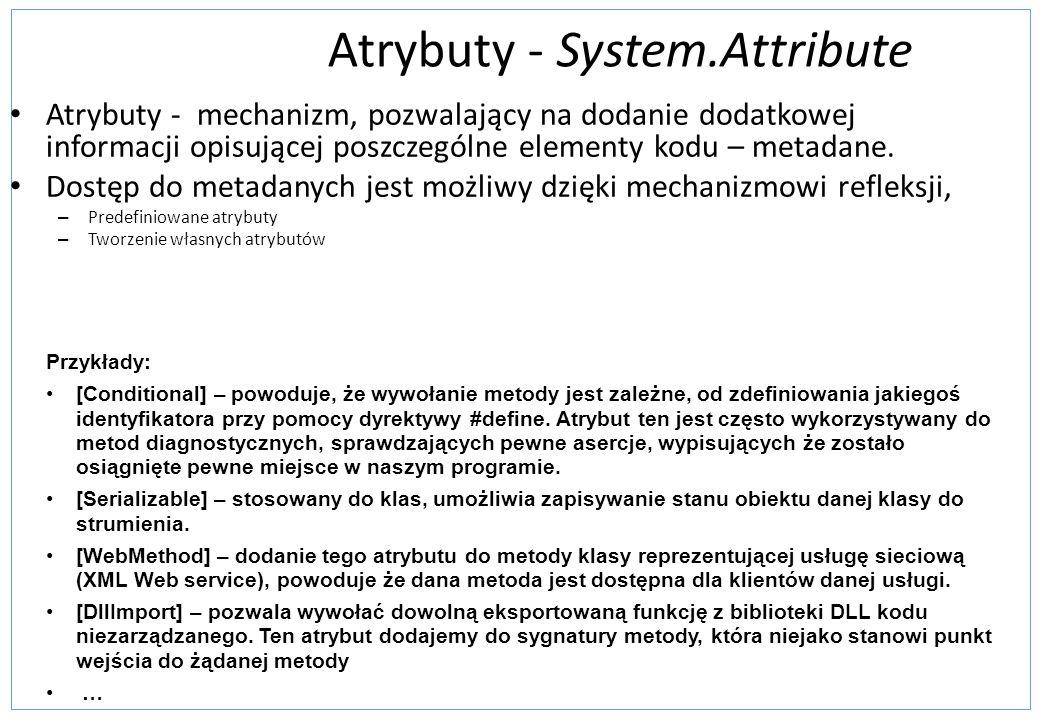 Atrybuty - System.Attribute Atrybuty - mechanizm, pozwalający na dodanie dodatkowej informacji opisującej poszczególne elementy kodu – metadane. Dostę