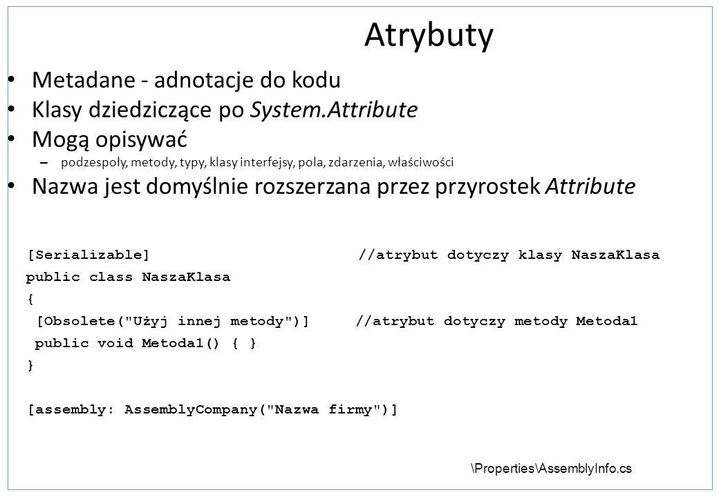 Atrybuty Metadane - adnotacje do kodu Klasy dziedziczące po System.Attribute Mogą opisywać – podzespoły, metody, typy, klasy interfejsy, pola, zdarzen