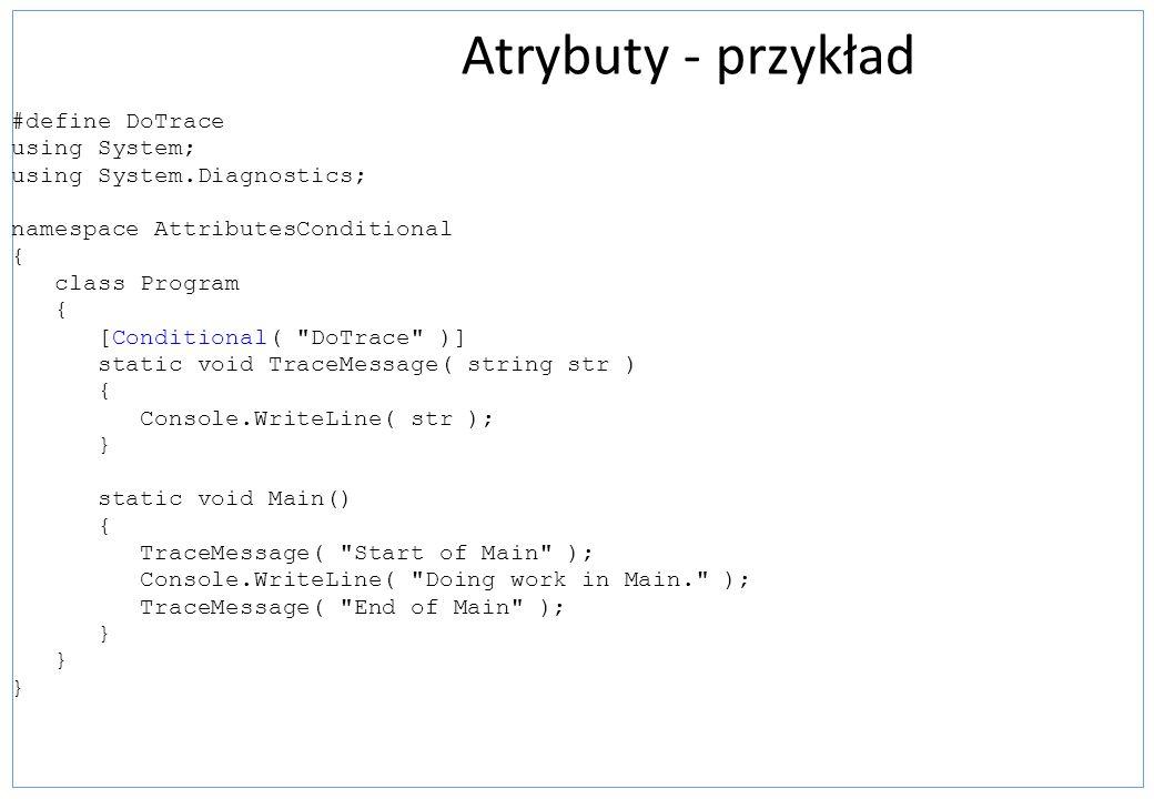 Atrybuty - przykład #define DoTrace using System; using System.Diagnostics; namespace AttributesConditional { class Program { [Conditional(