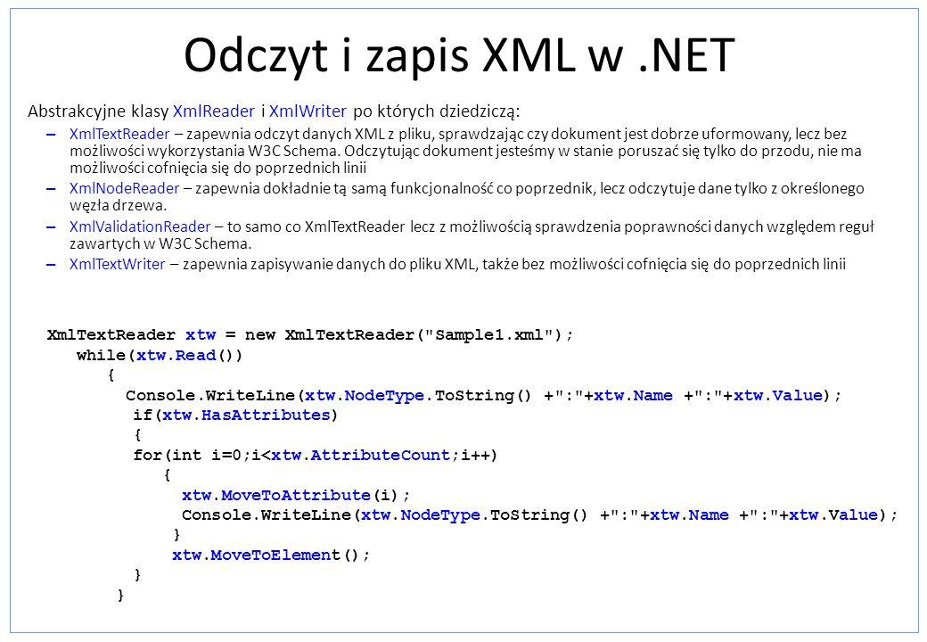Odczyt i zapis XML w.NET Abstrakcyjne klasy XmlReader i XmlWriter po których dziedziczą: – XmlTextReader – zapewnia odczyt danych XML z pliku, sprawdz