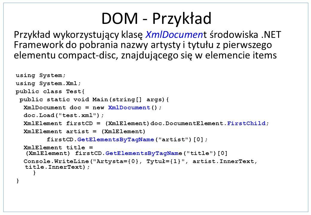 DOM - Przykład Przykład wykorzystujący klasę XmlDocument środowiska.NET Framework do pobrania nazwy artysty i tytułu z pierwszego elementu compact-dis