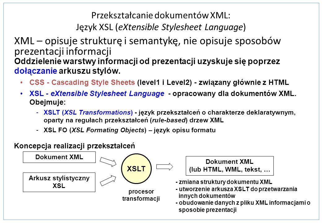 Przekształcanie dokumentów XML: Język XSL (eXtensible Stylesheet Language) XML – opisuje strukturę i semantykę, nie opisuje sposobów prezentacji infor