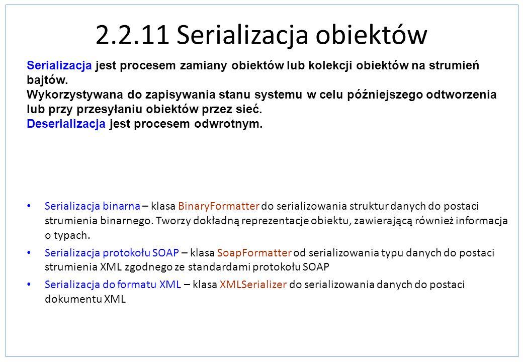 2.2.11 Serializacja obiektów Serializacja binarna – klasa BinaryFormatter do serializowania struktur danych do postaci strumienia binarnego. Tworzy do