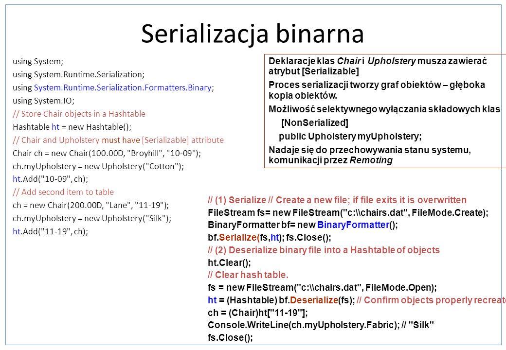 Serializacja binarna using System; using System.Runtime.Serialization; using System.Runtime.Serialization.Formatters.Binary; using System.IO; // Store