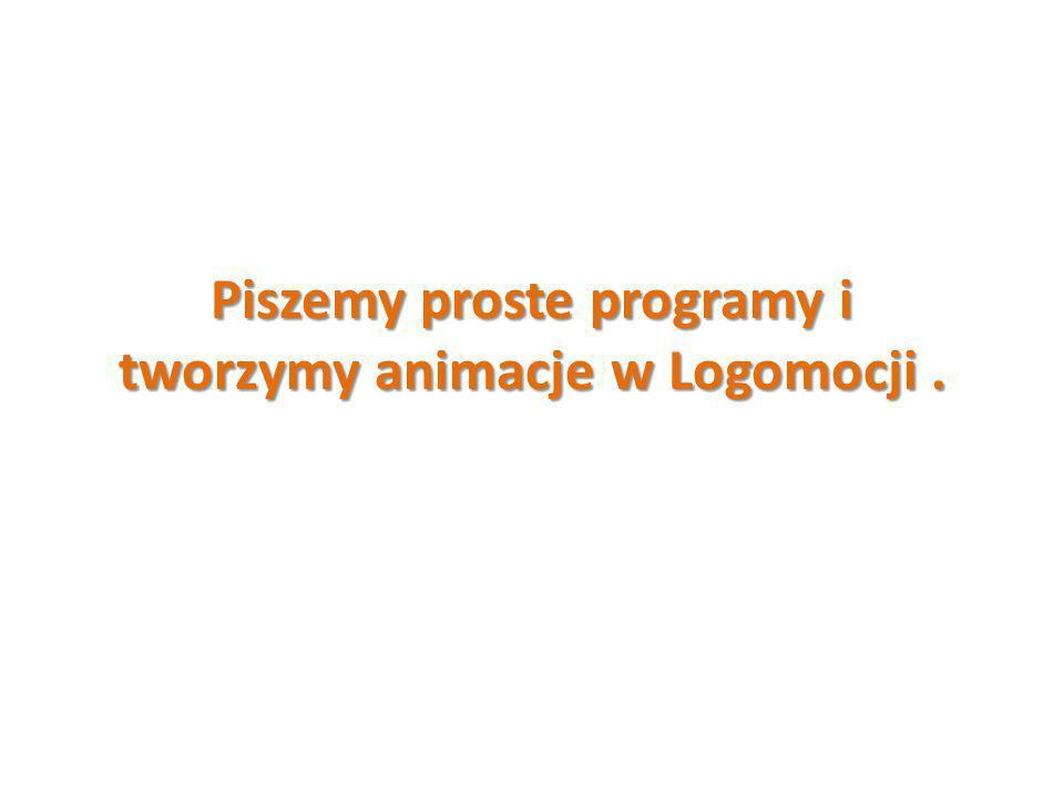 Logomocja Daje możliwość: pisania własnych programów w języku Logo; tworzenia obrazu animowanego; komponowania melodii.