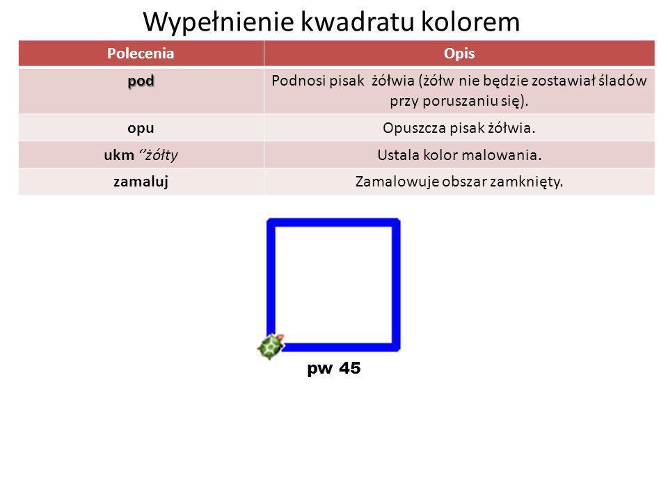 PoleceniaOpis podPodnosi pisak żółwia (żółw nie będzie zostawiał śladów przy poruszaniu się). opuOpuszcza pisak żółwia. ukm żółtyUstala kolor malowani
