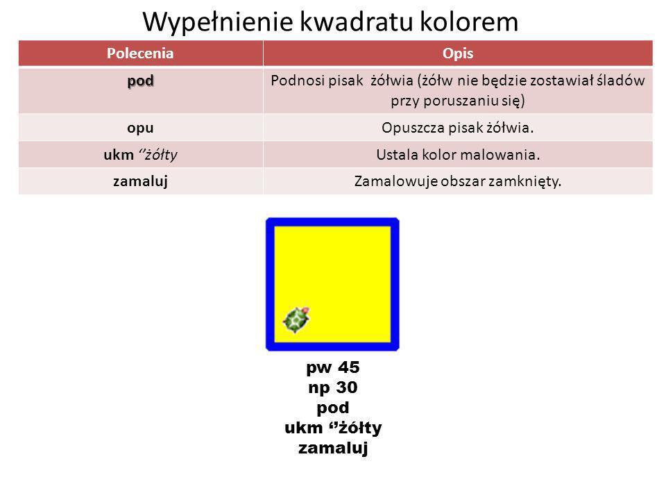 PoleceniaOpis podPodnosi pisak żółwia (żółw nie będzie zostawiał śladów przy poruszaniu się) opuOpuszcza pisak żółwia. ukm żółtyUstala kolor malowania