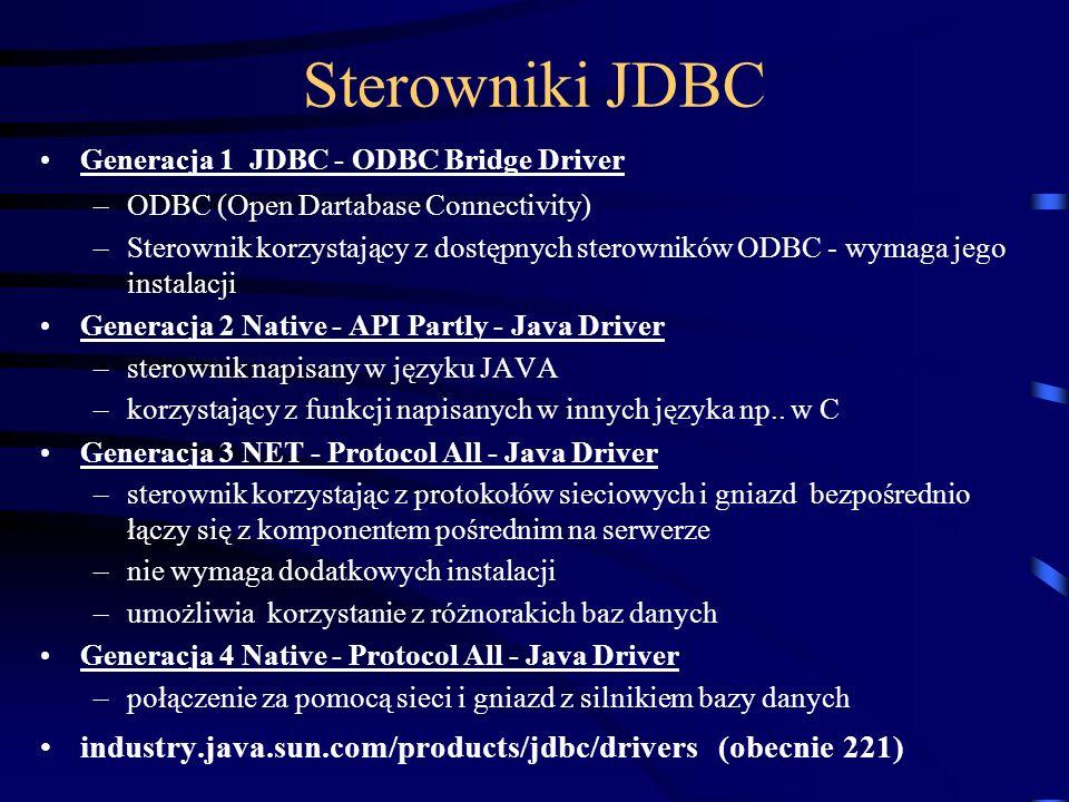 Sterowniki JDBC Generacja 1 JDBC - ODBC Bridge Driver –ODBC (Open Dartabase Connectivity) –Sterownik korzystający z dostępnych sterowników ODBC - wymaga jego instalacji Generacja 2 Native - API Partly - Java Driver –sterownik napisany w języku JAVA –korzystający z funkcji napisanych w innych języka np..