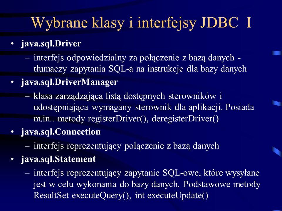 Wybrane klasy i interfejsy JDBC I java.sql.Driver –interfejs odpowiedzialny za połączenie z bazą danych - tłumaczy zapytania SQL-a na instrukcje dla bazy danych java.sql.DriverManager –klasa zarządzająca listą dostępnych sterowników i udostępniająca wymagany sterownik dla aplikacji.