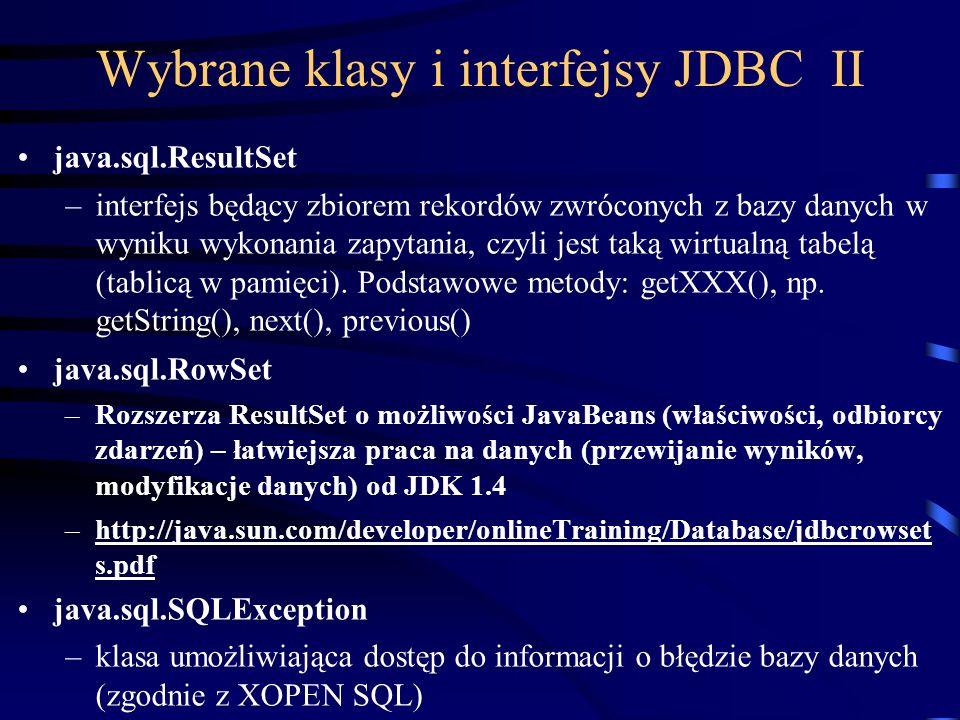 Wybrane klasy i interfejsy JDBC II java.sql.ResultSet –interfejs będący zbiorem rekordów zwróconych z bazy danych w wyniku wykonania zapytania, czyli jest taką wirtualną tabelą (tablicą w pamięci).