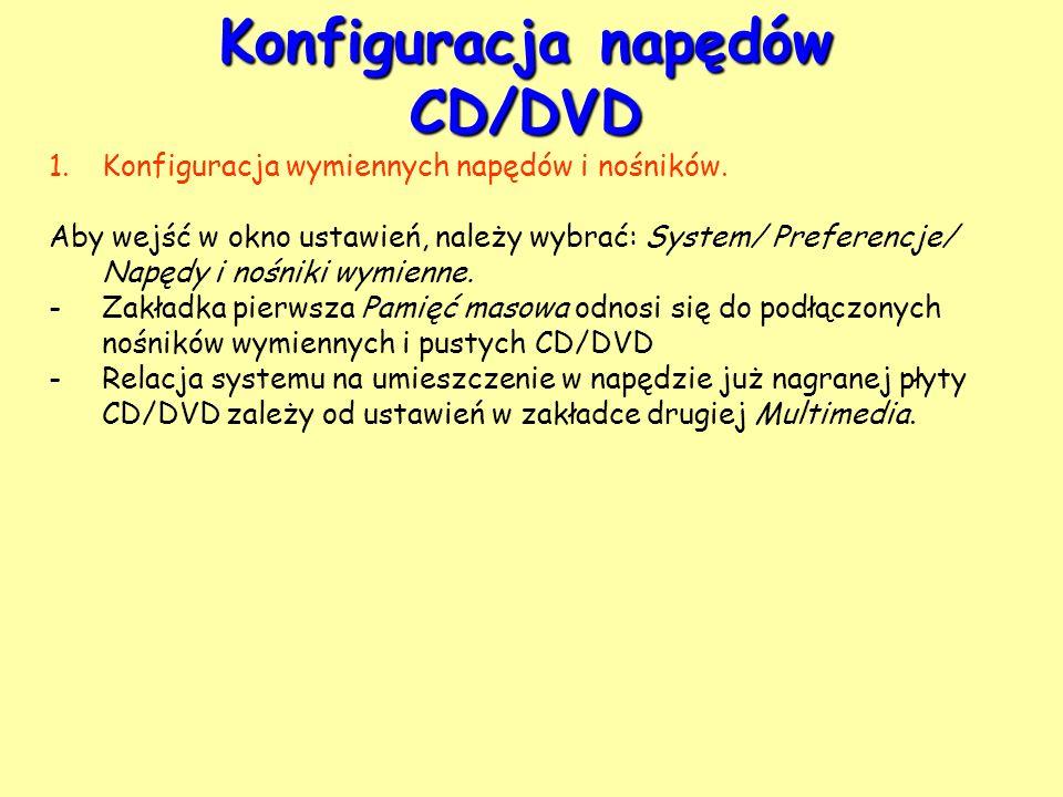 Konfiguracja napędów CD/DVD 1.Konfiguracja wymiennych napędów i nośników. Aby wejść w okno ustawień, należy wybrać: System/ Preferencje/ Napędy i nośn