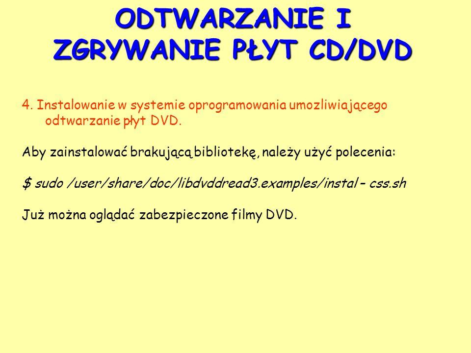 ODTWARZANIE I ZGRYWANIE PŁYT CD/DVD 4. Instalowanie w systemie oprogramowania umozliwiającego odtwarzanie płyt DVD. Aby zainstalować brakującą bibliot