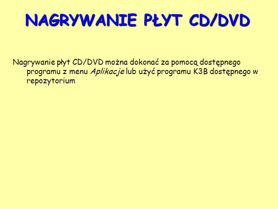 NAGRYWANIE PŁYT CD/DVD Nagrywanie płyt CD/DVD można dokonać za pomocą dostępnego programu z menu Aplikacje lub użyć programu K3B dostępnego w repozyto