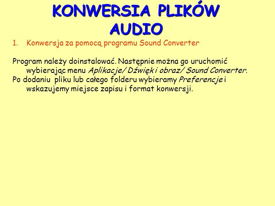 KONWERSIA PLIKÓW AUDIO 1.Konwersja za pomocą programu Sound Converter Program należy doinstalować. Następnie można go uruchomić wybierając menu Aplika