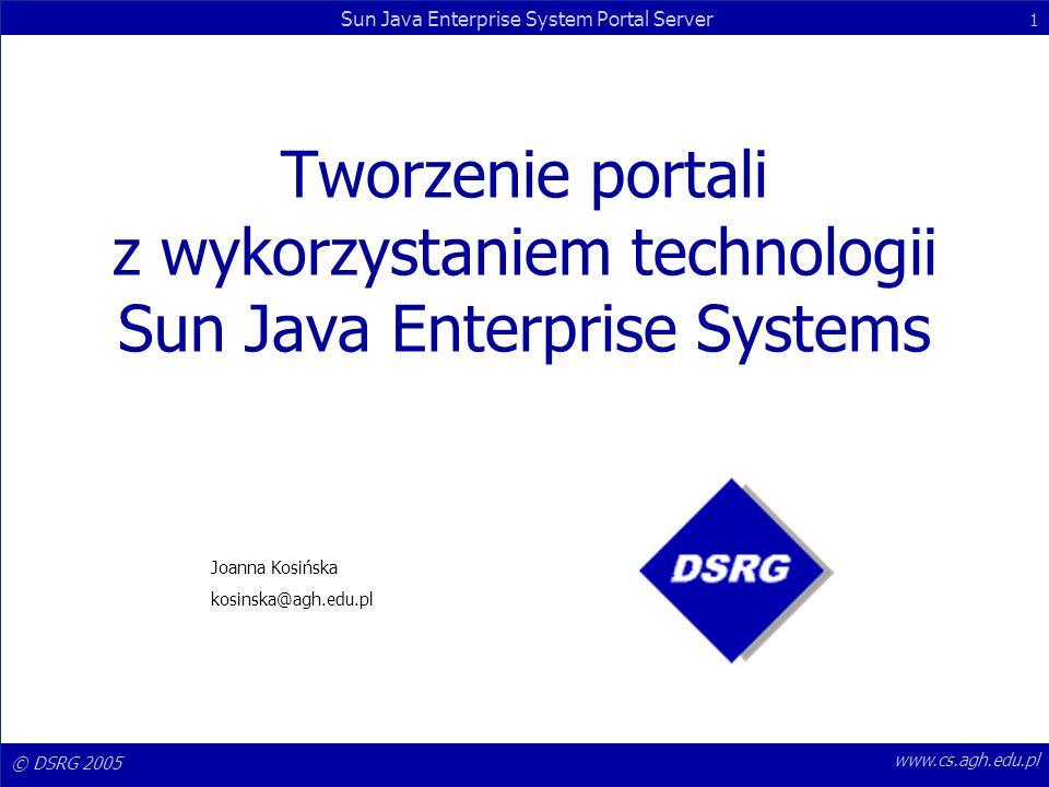 © DSRG 2005 Sun Java Enterprise System Portal Server 2 www.cs.agh.edu.pl Program Przegląd oprogramowania Architektura Podstawowe pojęcia: Provider, channel, display profile, itd..