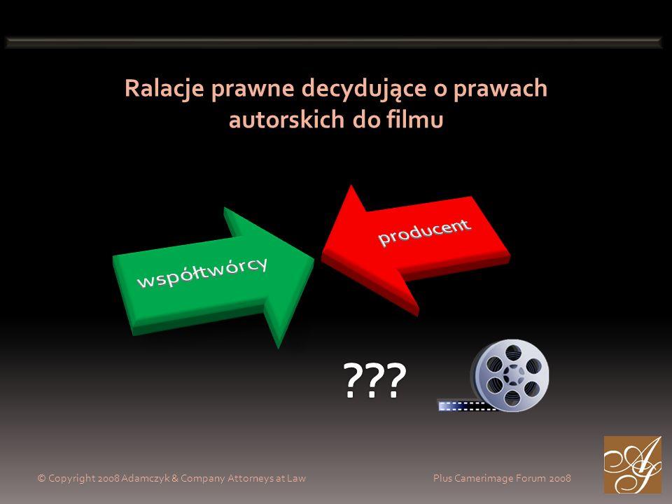 © Copyright 2008 Adamczyk & Company Attorneys at Law Plus Camerimage Forum 2008 Ralacje prawne decydujące o prawach autorskich do filmu