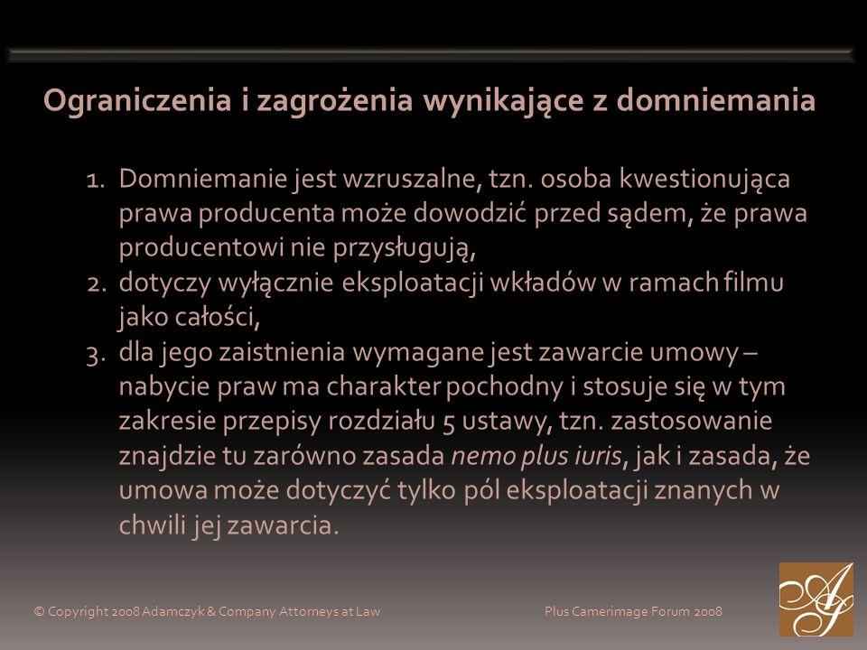 © Copyright 2008 Adamczyk & Company Attorneys at Law Plus Camerimage Forum 2008 Ograniczenia i zagrożenia wynikające z domniemania 1.Domniemanie jest wzruszalne, tzn.