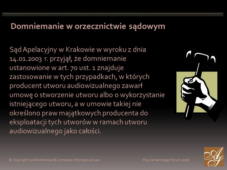 © Copyright 2008 Adamczyk & Company Attorneys at Law Plus Camerimage Forum 2008 Domniemanie w orzecznictwie sądowym Sąd Apelacyjny w Krakowie w wyroku z dnia r.