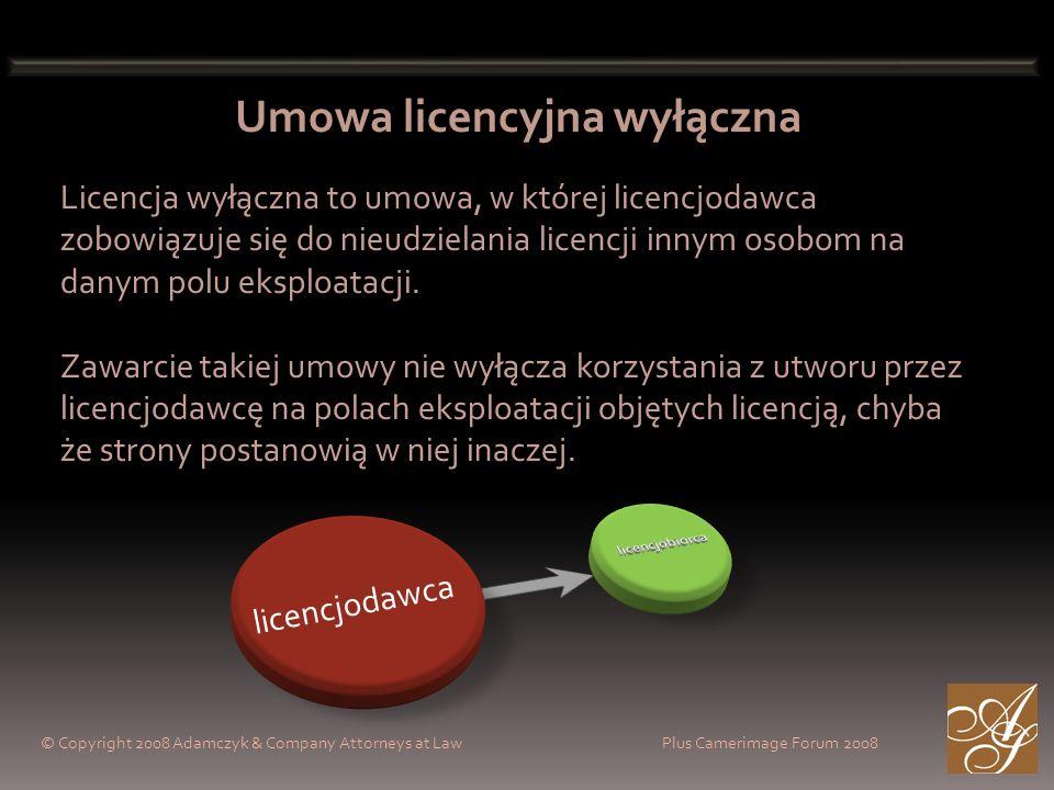 © Copyright 2008 Adamczyk & Company Attorneys at Law Plus Camerimage Forum 2008 Umowa licencyjna wyłączna Licencja wyłączna to umowa, w której licencjodawca zobowiązuje się do nieudzielania licencji innym osobom na danym polu eksploatacji.