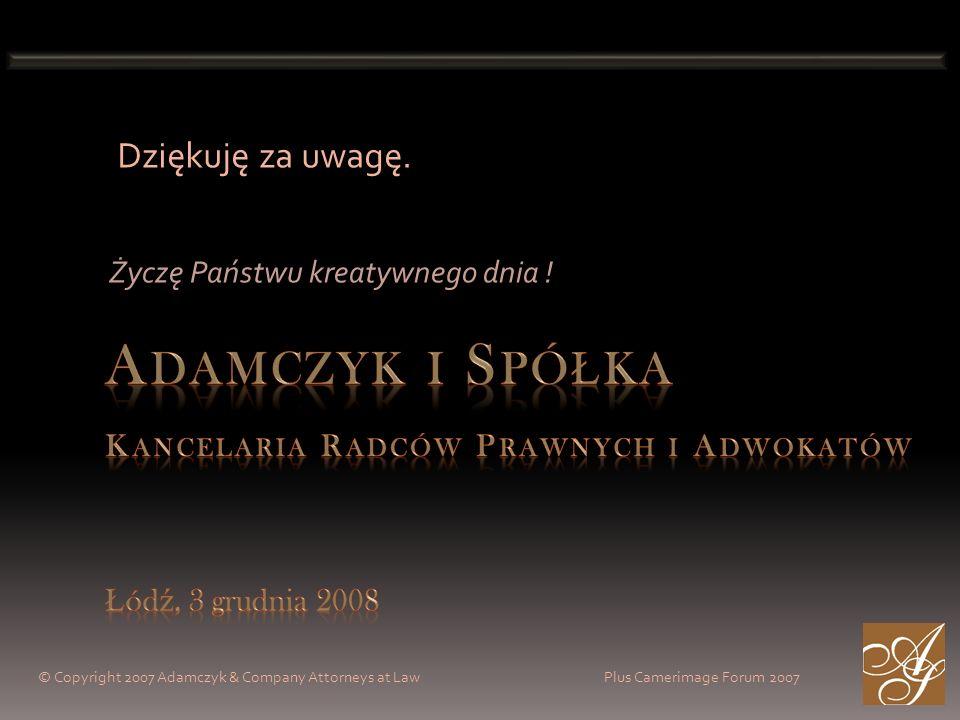 © Copyright 2007 Adamczyk & Company Attorneys at Law Plus Camerimage Forum 2007 Życzę Państwu kreatywnego dnia .