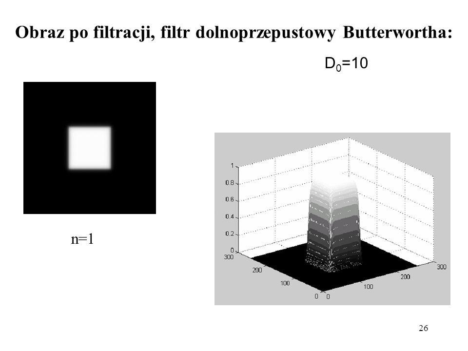 26 Obraz po filtracji, filtr dolnoprzepustowy Butterwortha: n=1 D 0 =10