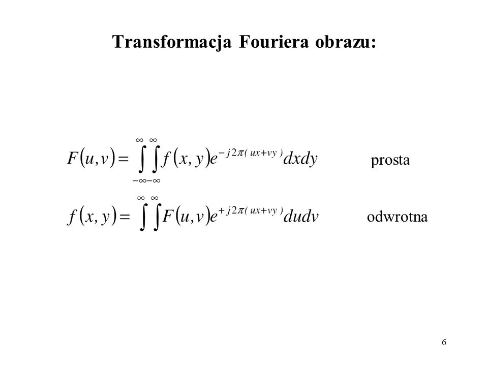 6 Transformacja Fouriera obrazu: prosta odwrotna
