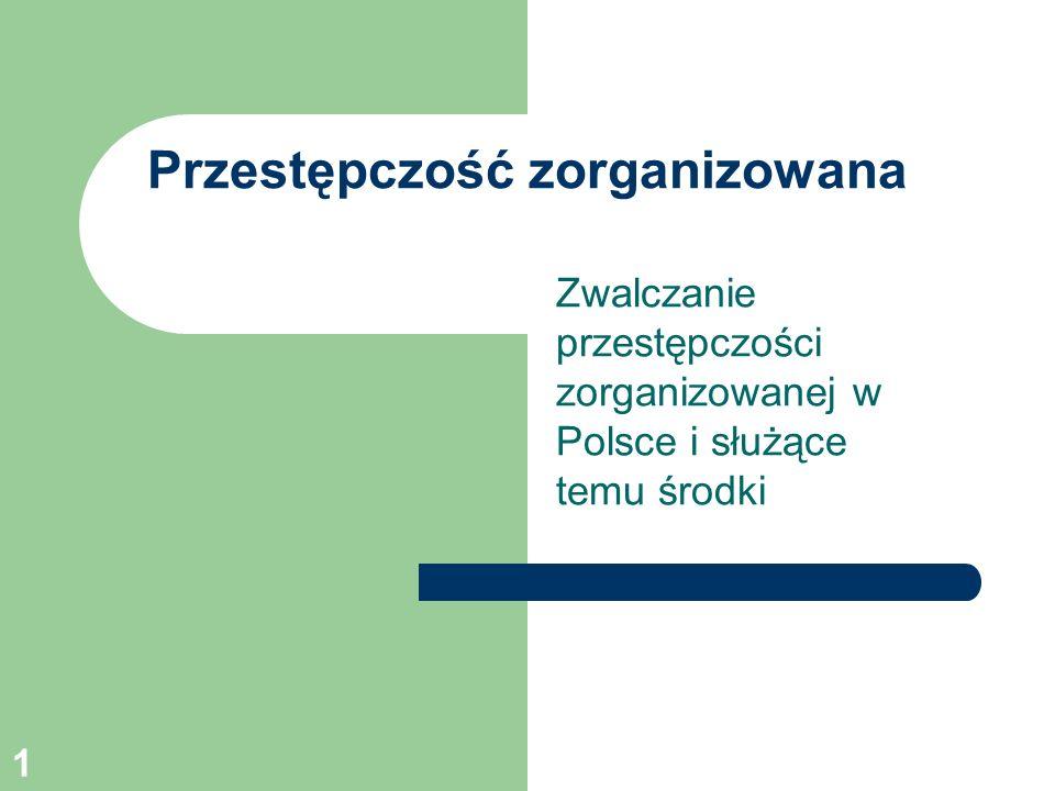 1 Przestępczość zorganizowana Zwalczanie przestępczości zorganizowanej w Polsce i służące temu środki
