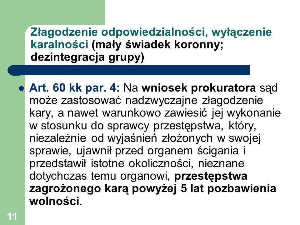 11 Złagodzenie odpowiedzialności, wyłączenie karalności (mały świadek koronny; dezintegracja grupy) Art. 60 kk par. 4: Na wniosek prokuratora sąd może