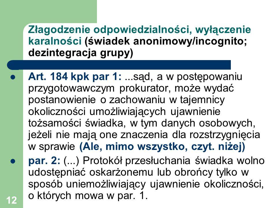 12 Złagodzenie odpowiedzialności, wyłączenie karalności (świadek anonimowy/incognito; dezintegracja grupy) Art. 184 kpk par 1:...sąd, a w postępowaniu
