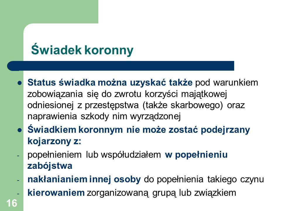 16 Świadek koronny Status świadka można uzyskać także pod warunkiem zobowiązania się do zwrotu korzyści majątkowej odniesionej z przestępstwa (także s