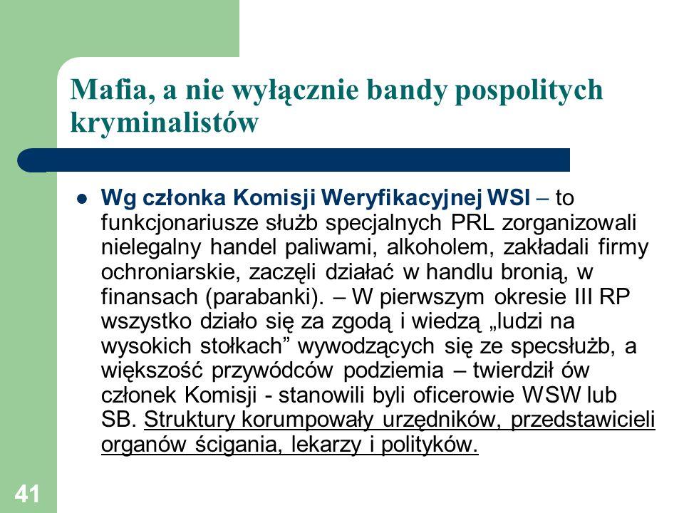 41 Mafia, a nie wyłącznie bandy pospolitych kryminalistów Wg członka Komisji Weryfikacyjnej WSI – to funkcjonariusze służb specjalnych PRL zorganizowa