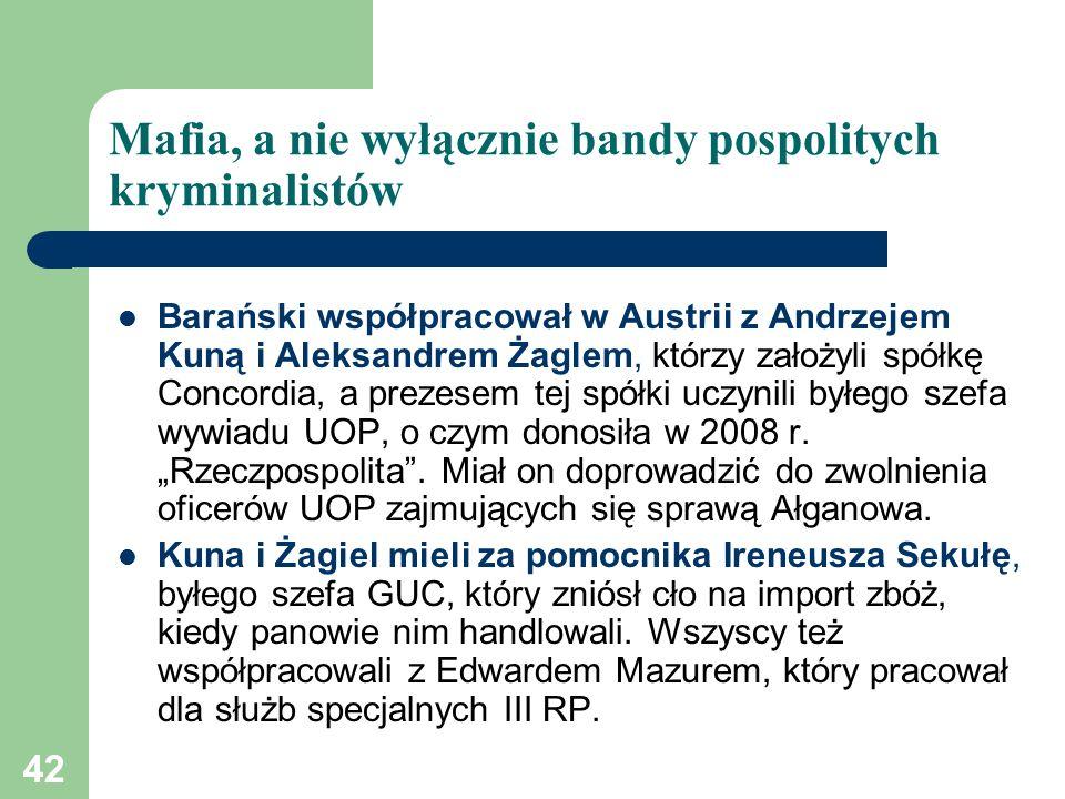42 Mafia, a nie wyłącznie bandy pospolitych kryminalistów Barański współpracował w Austrii z Andrzejem Kuną i Aleksandrem Żaglem, którzy założyli spół