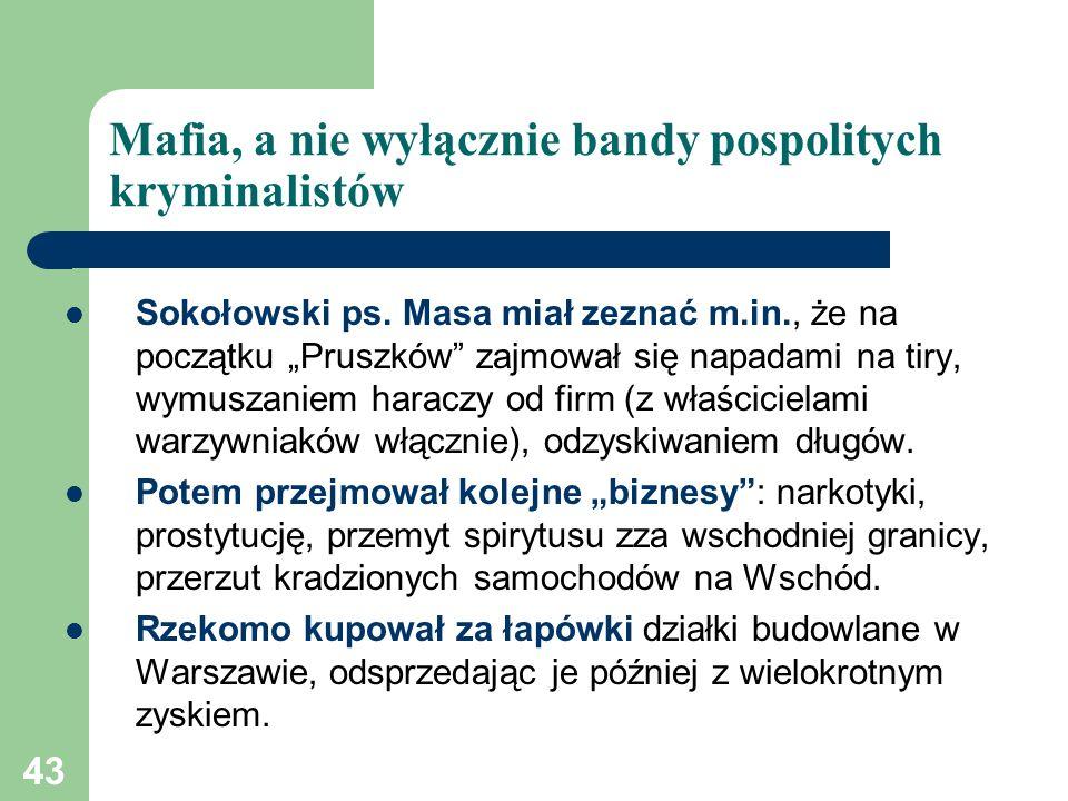 43 Mafia, a nie wyłącznie bandy pospolitych kryminalistów Sokołowski ps. Masa miał zeznać m.in., że na początku Pruszków zajmował się napadami na tiry
