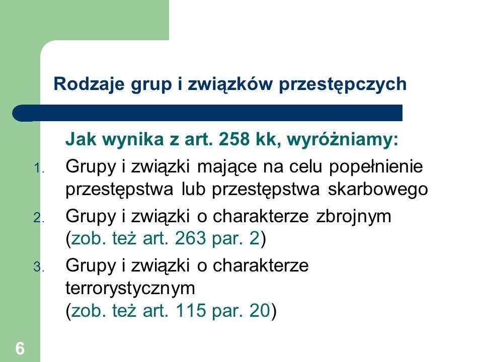 6 Rodzaje grup i związków przestępczych Jak wynika z art. 258 kk, wyróżniamy: 1. Grupy i związki mające na celu popełnienie przestępstwa lub przestęps