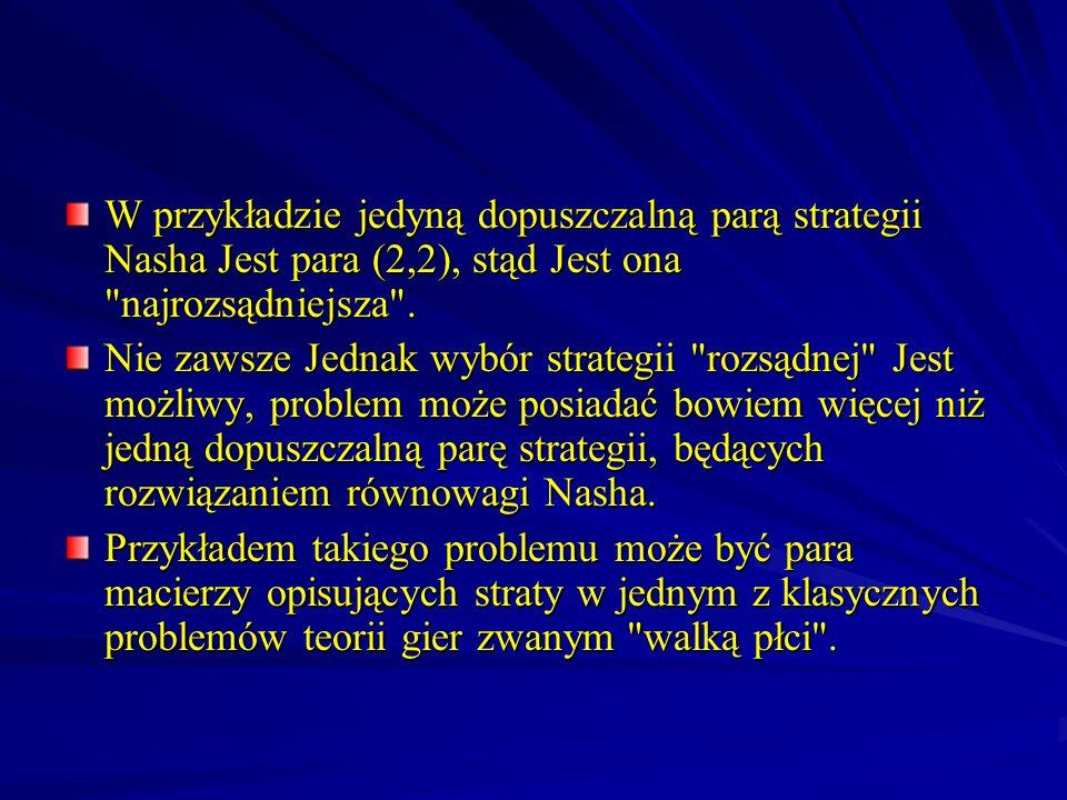 Przykład 2 - problem przydziału wody D 2 D 1 PCT 1124 2320 A = D 2 D 1 PCT 1010 2112 B = D 1 - leader Jeśli D 1 zadeklaruje strategię 1, to D 2 ma do dyspozycji dwie strategie: P oraz T.