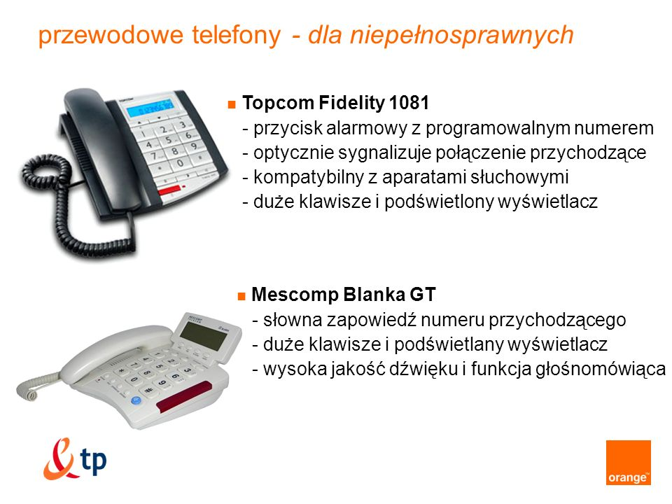 przystawki telefoniczne - dla niepełnosprawnych Butler S100 - bezprzewodowy wzmacniacz dzwonka telefonicznego - sygnalizuje połączenia dzwonkiem o głośności do 85 dB oraz migającej czerwonej kontrolki Mescomp MT 50 BB - obrazkowe wybieranie numerów - numery przypisane do zdjęć / ikon Clarity EHA 40 - wzmacniacz do słuchawki telefonicznej - regulacja głośności i pasma - dodatkowe wzmocnienie dźwięku do 40dB
