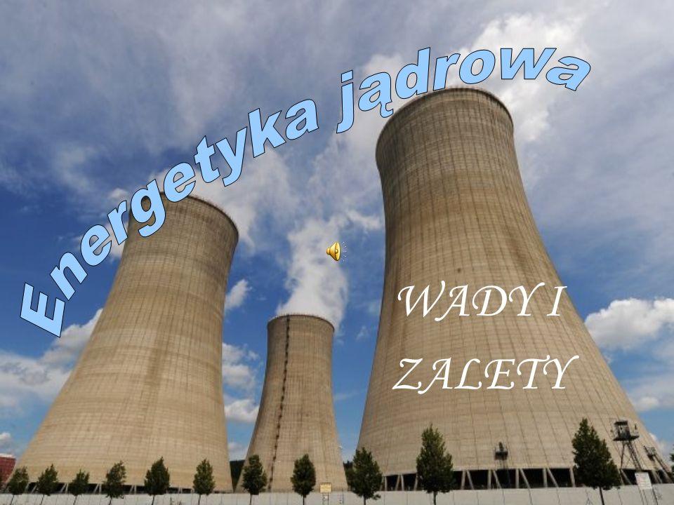 Energetyka jądrowa budzi wiele kontrowersji.