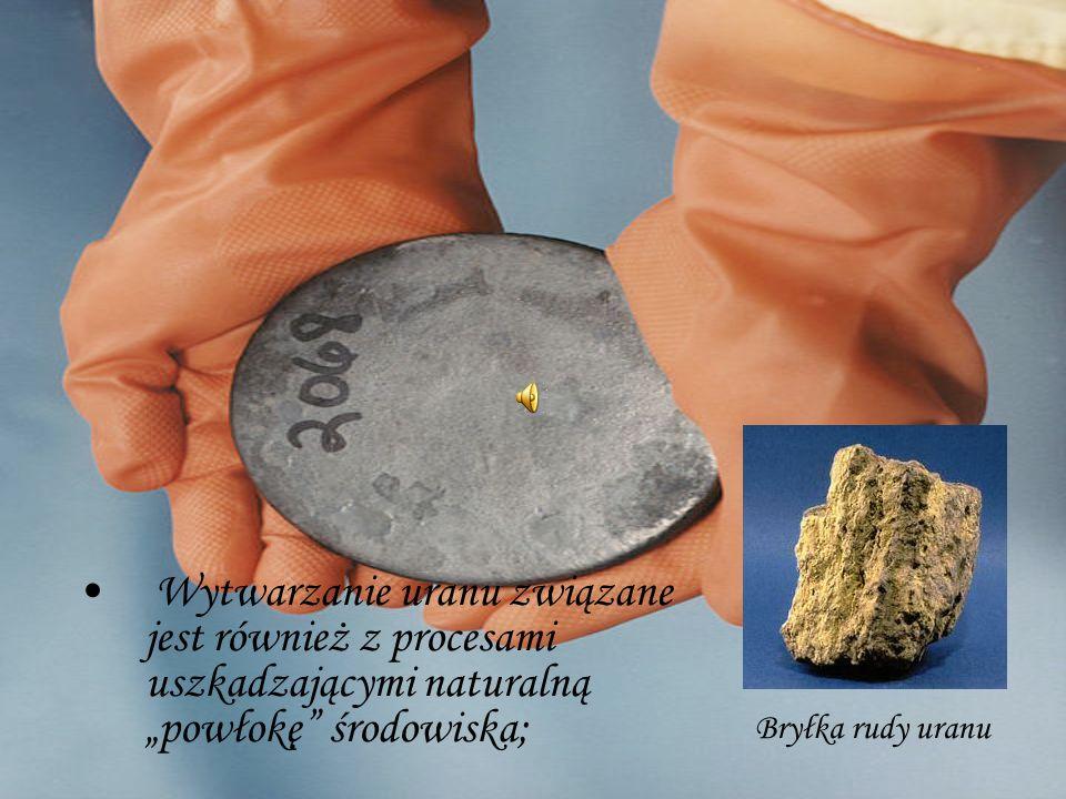 Wytwarzanie uranu związane jest również z procesami uszkadzającymi naturalną powłokę środowiska; Bryłka rudy uranu