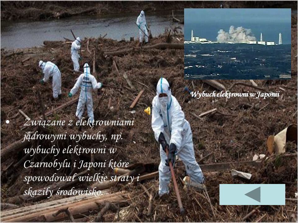 Związane z elektrowniami jądrowymi wybuchy, np. wybuchy elektrowni w Czarnobylu i Japoni które spowodował wielkie straty i skaziły środowisko. Wybuch