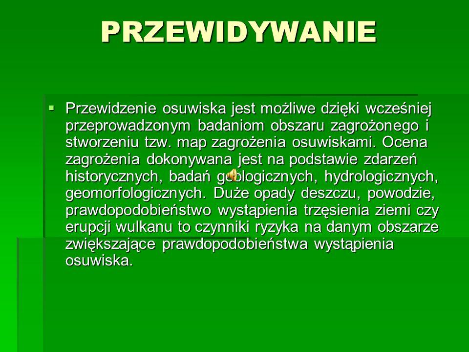 PRZEWIDYWANIE Przewidzenie osuwiska jest możliwe dzięki wcześniej przeprowadzonym badaniom obszaru zagrożonego i stworzeniu tzw. map zagrożenia osuwis