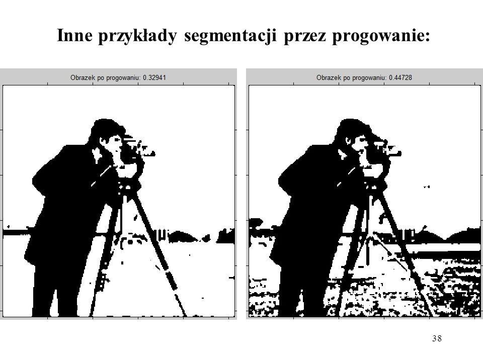 38 Inne przykłady segmentacji przez progowanie: