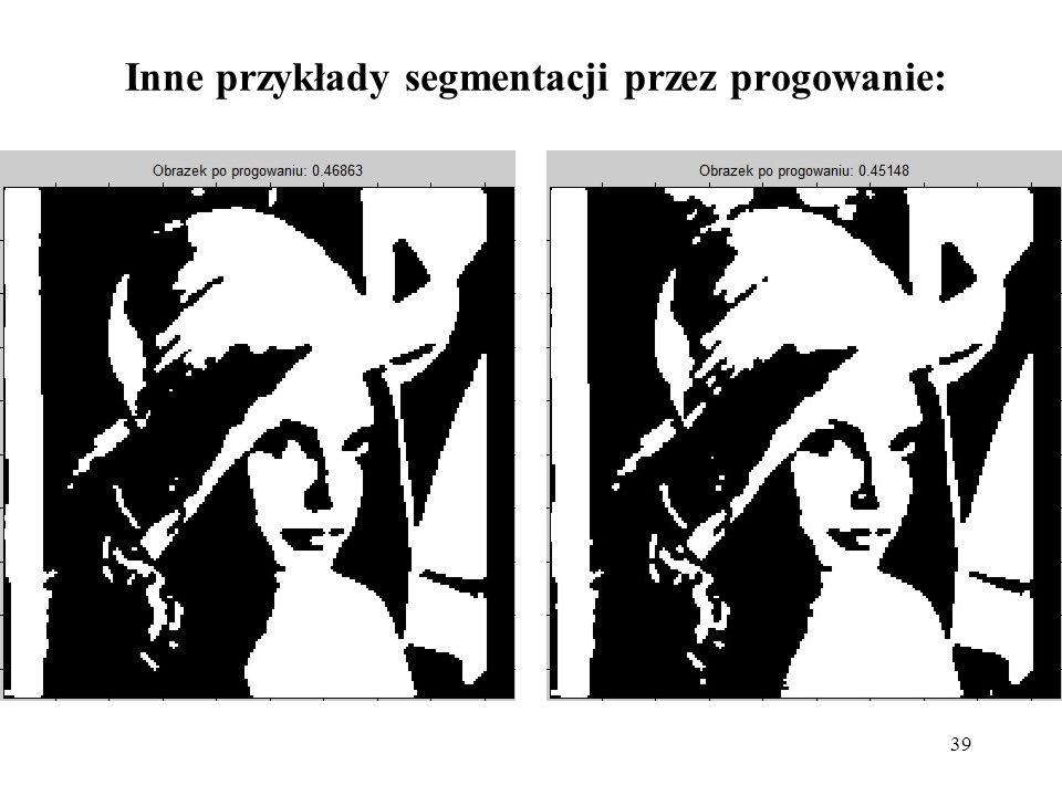 39 Inne przykłady segmentacji przez progowanie: