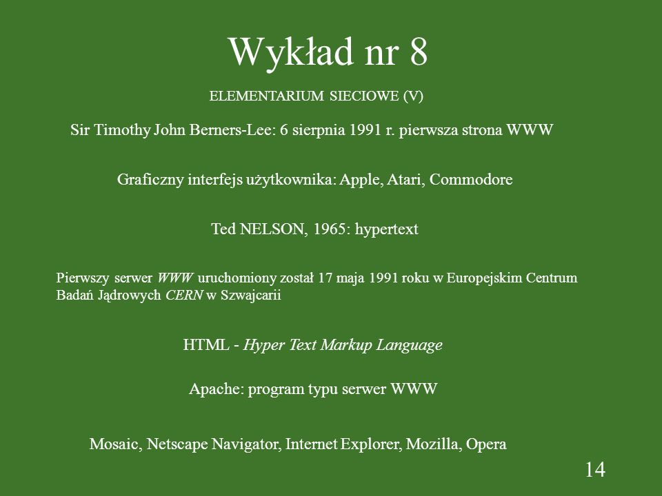 14 Wykład nr 8 ELEMENTARIUM SIECIOWE (V) Sir Timothy John Berners-Lee: 6 sierpnia 1991 r.