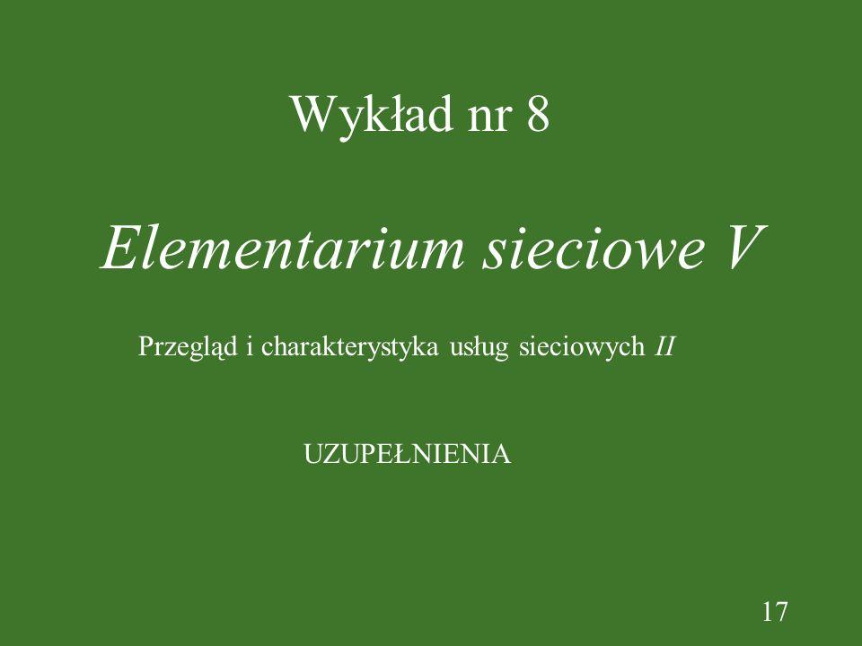 17 Wykład nr 8 Elementarium sieciowe V UZUPEŁNIENIA Przegląd i charakterystyka usług sieciowych II