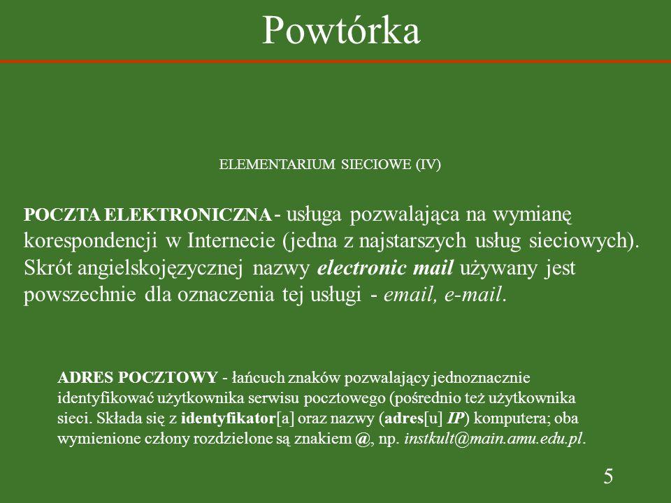 5 Powtórka ELEMENTARIUM SIECIOWE (IV) POCZTA ELEKTRONICZNA - usługa pozwalająca na wymianę korespondencji w Internecie (jedna z najstarszych usług sieciowych).