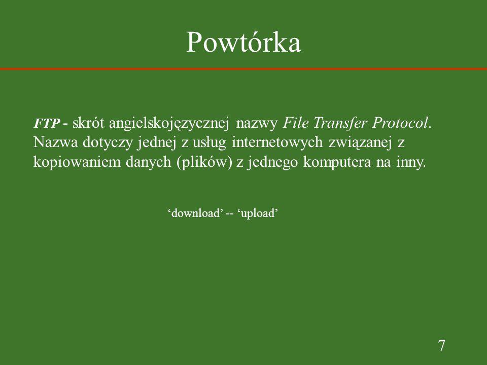7 Powtórka FTP - skrót angielskojęzycznej nazwy File Transfer Protocol.