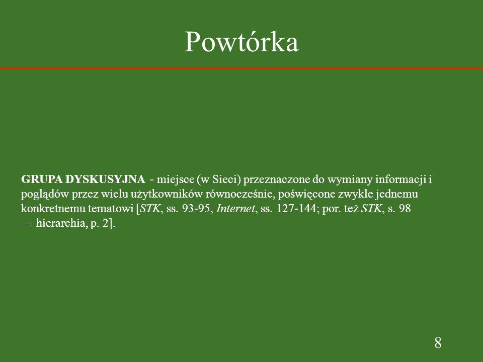 9 Powtórka LISTA DYSKUSYJNA - wykorzystująca mechanizm poczty elektronicznej, jedna z pierwszych możliwości działania zespołowego w Sieci.